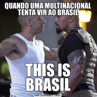 QUANDO UMA MULTINACIONAL TENTA VIR AO BRASILTHIS IS BRASIL