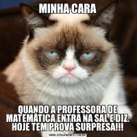 MINHA CARAQUANDO A PROFESSORA DE MATEMÁTICA ENTRA NA SAL E DIZ: HOJE TEM PROVA SURPRESA!!!
