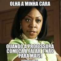 OLHA A MINHA CARAQUANDO A PROFESSORA COMEÇA A FALAR  E NÃO PARA MAIS!