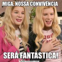 MIGA, NOSSA CONVIVÊNCIA SERÁ FANTÁSTICA!
