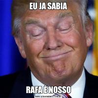 EU JA SABIARAFA É NOSSO