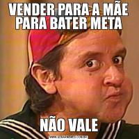VENDER PARA A MÃE PARA BATER METANÃO VALE