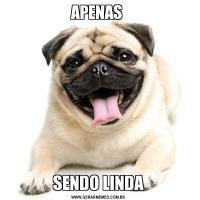 APENAS SENDO LINDA
