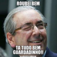 ROUBEI BEMTA TUDO BEM GUARDADINHO!!