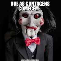QUE AS CONTAGENS COMECEM...