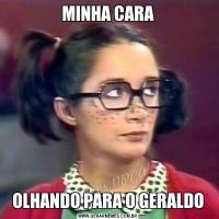 MINHA CARAOLHANDO PARA O GERALDO