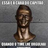 ESSA É A CARA DO CAPITÃO...QUANDO O TIME LHE ORGULHA!