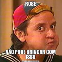 ROSENÃO PODE BRINCAR COM ISSO