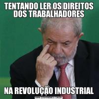 TENTANDO LER OS DIREITOS DOS TRABALHADORESNA REVOLUÇÃO INDUSTRIAL