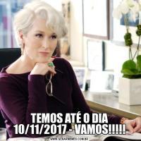 TEMOS ATÉ O DIA 10/11/2017 - VAMOS!!!!!