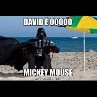 DAVID É OOOOOMICKEY MOUSE