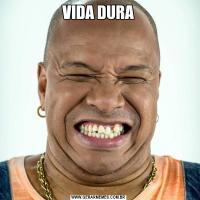 VIDA DURA