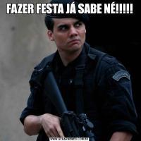 FAZER FESTA JÁ SABE NÉ!!!!!