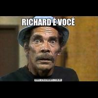 RICHARD É VOCÊ