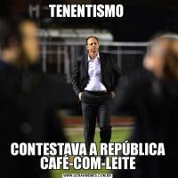 TENENTISMO CONTESTAVA A REPÚBLICA CAFÉ-COM-LEITE