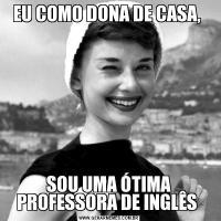 EU COMO DONA DE CASA, SOU UMA ÓTIMA PROFESSORA DE INGLÊS