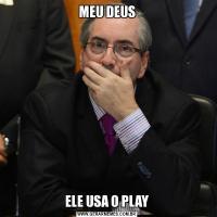 MEU DEUSELE USA O PLAY
