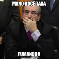 MANO VOÇÊ TAVAFUMANDO!!