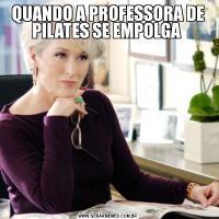 QUANDO A PROFESSORA DE PILATES SE EMPOLGA