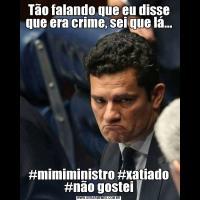 Tão falando que eu disse que era crime, sei que lá...#mimiministro #xatiado #não gostei