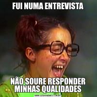 FUI NUMA ENTREVISTANÃO SOURE RESPONDER MINHAS QUALIDADES