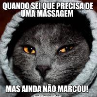 QUANDO SEI QUE PRECISA DE UMA MASSAGEM MAS AINDA NÃO MARCOU!