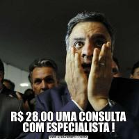 R$ 28,00 UMA CONSULTA COM ESPECIALISTA !