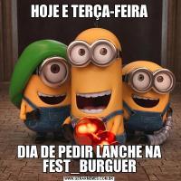 HOJE E TERÇA-FEIRADIA DE PEDIR LANCHE NA FEST_BURGUER