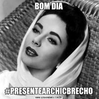 BOM DIA#PRESENTEARCHICBRECHO