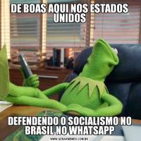 DE BOAS AQUI NOS ESTADOS UNIDOSDEFENDENDO O SOCIALISMO NO BRASIL NO WHATSAPP