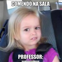 COMENDO NA SALAPROFESSOR;