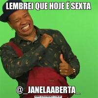 LEMBREI QUE HOJE É SEXTA@_JANELAABERTA_