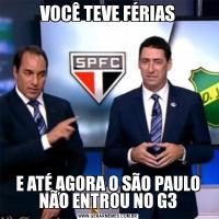 VOCÊ TEVE FÉRIASE ATÉ AGORA O SÃO PAULO NÃO ENTROU NO G3