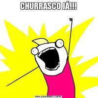 CHURRASCO JÁ!!!