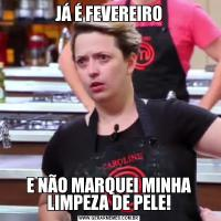 JÁ É FEVEREIROE NÃO MARQUEI MINHA LIMPEZA DE PELE!