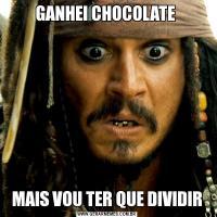 GANHEI CHOCOLATE MAIS VOU TER QUE DIVIDIR
