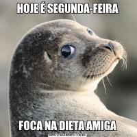 HOJE É SEGUNDA-FEIRAFOCA NA DIETA AMIGA