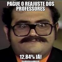 PAGUE O REAJUSTE DOS PROFESSORES12,84% JÁ!
