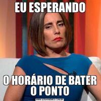 EU ESPERANDOO HORÁRIO DE BATER O PONTO