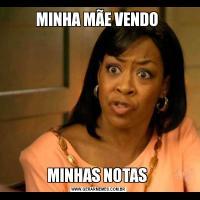 MINHA MÃE VENDO MINHAS NOTAS