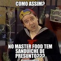 COMO ASSIM?NO MASTER FOOD TEM SANDUÍCHE DE PRESUNTO???