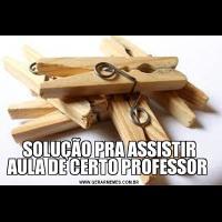 SOLUÇÃO PRA ASSISTIR AULA DE CERTO PROFESSOR