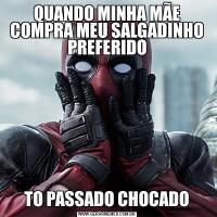 QUANDO MINHA MÃE COMPRA MEU SALGADINHO PREFERIDOTO PASSADO CHOCADO