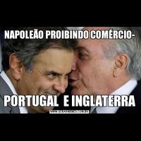 NAPOLEÃO PROIBINDO COMÉRCIO-PORTUGAL  E INGLATERRA