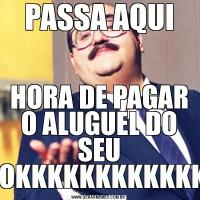 PASSA AQUIHORA DE PAGAR O ALUGUEL DO SEU BUCETAOKKKKKKKKKKKKKKKKK