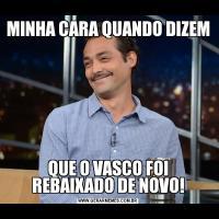 MINHA CARA QUANDO DIZEMQUE O VASCO FOI REBAIXADO DE NOVO!