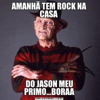 AMANHÃ TEM ROCK NA CASA DO JASON MEU PRIMO...BORAA