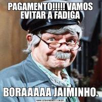 PAGAMENTO!!!!! VAMOS EVITAR A FADIGABORAAAAA JAIMINHO.