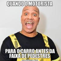 QUANDO O MOTORISTA PARA O CARRO ANTES DA FAIXA DE PEDESTRES