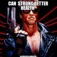 CAN  STRONG BETTER HEALTH